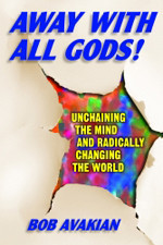 Away With All Gods! Unchaining the Mind and Radically Changing the World by Bob Avakian