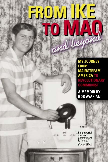 cover of From Ike to Mao and Beyond  My Journey from Mainstream America to                 Revolutionary Communist  A Memoir by Bob Avakian